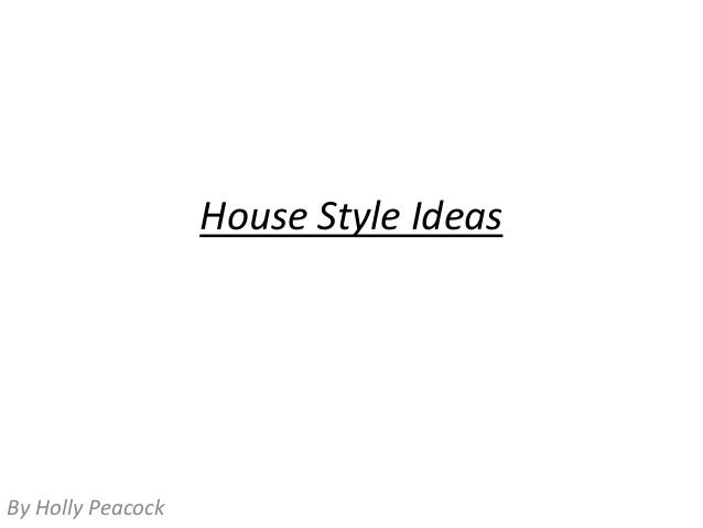 House Style Ideas  By Holly Peacock
