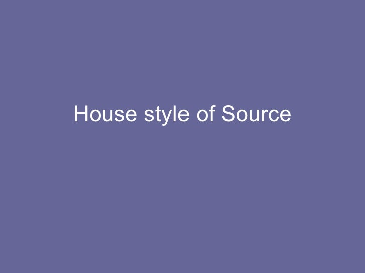 House style of Source