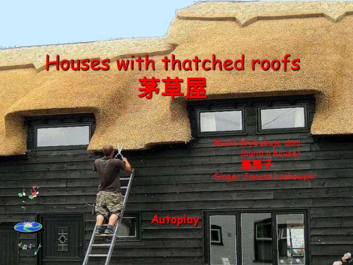 Houses with thatched roofs         茅草屋                     Music:Wybuduje dom                           (build a house)   ...