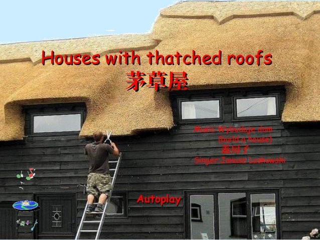 Houses with thatched roofsHouses with thatched roofs 茅草屋茅草屋 AutoplayAutoplay Music:Wybuduje dom (build a house) 蓋房子 Singer...