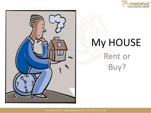 www.finerva.com | support@finerva.com | +91-9787-11-11-66 My HOUSE Rent or Buy?