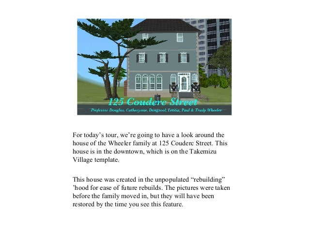 For today's tour, we're going to have a look around the house of the Wheeler family at 125 Couderc Street. This house is i...