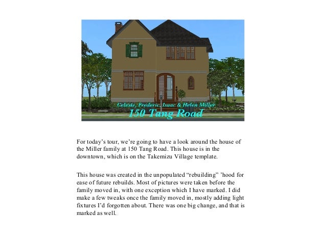 For today's tour, we're going to have a look around the house of the Miller family at 150 Tang Road. This house is in the ...