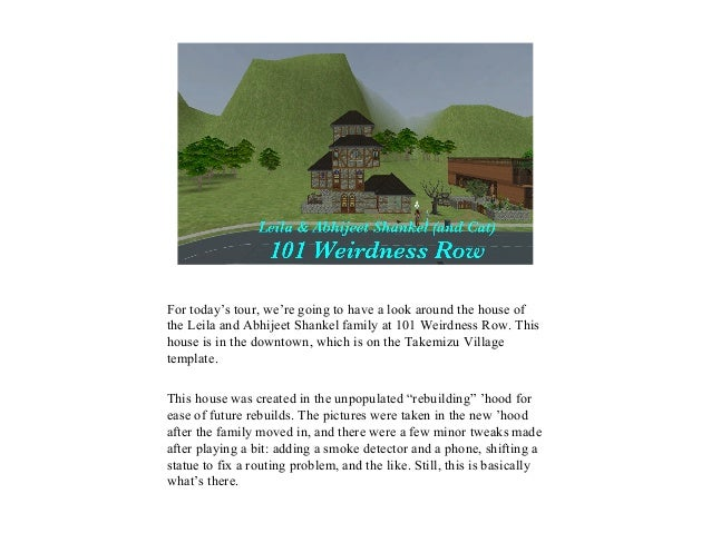 For today's tour, we're going to have a look around the house of the Leila and Abhijeet Shankel family at 101 Weirdness Ro...