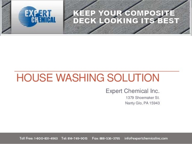 HOUSE WASHING SOLUTIONExpert Chemical Inc.1379 Shoemaker St.Nanty Glo, PA 15943Toll Free: 1-800-831-4963 Tel: 814-749-9015...