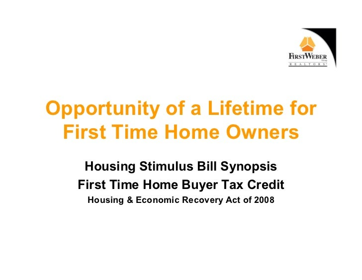 Opportunity of a Lifetime for  First Time Home Owners     Housing Stimulus Bill Synopsis    First Time Home Buyer Tax Cred...