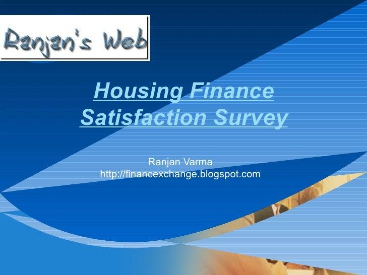 Housing Finance Satisfaction Survey Ranjan Varma http://financexchange.blogspot.com
