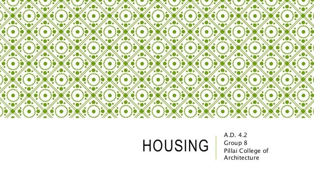 HOUSING A.D. 4.2 Group 8 Pillai College of Architecture