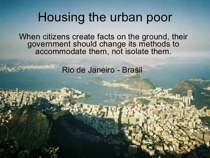 Housing the urban poor When citizens create facts on the ground, their government should change its methods to accommodate...