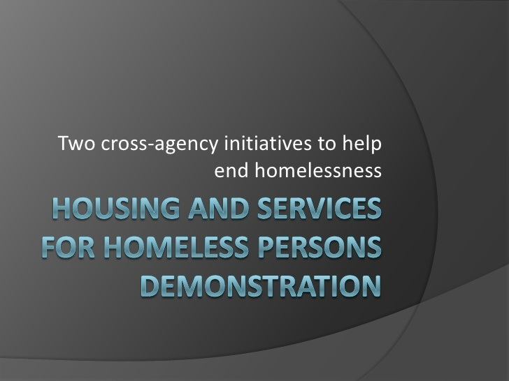 Two cross-agency initiatives to help                 end homelessness