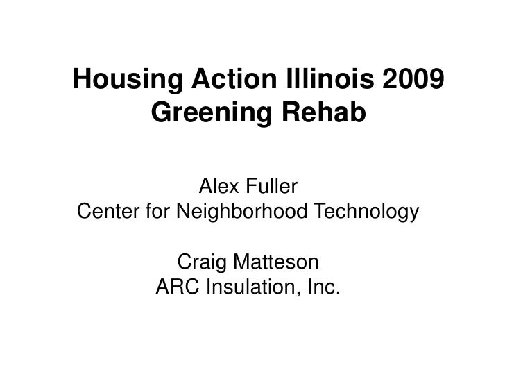 Housing Action Illinois 2009 Greening Rehab<br />Alex FullerCenter for Neighborhood TechnologyCraig MattesonARC Insulation...