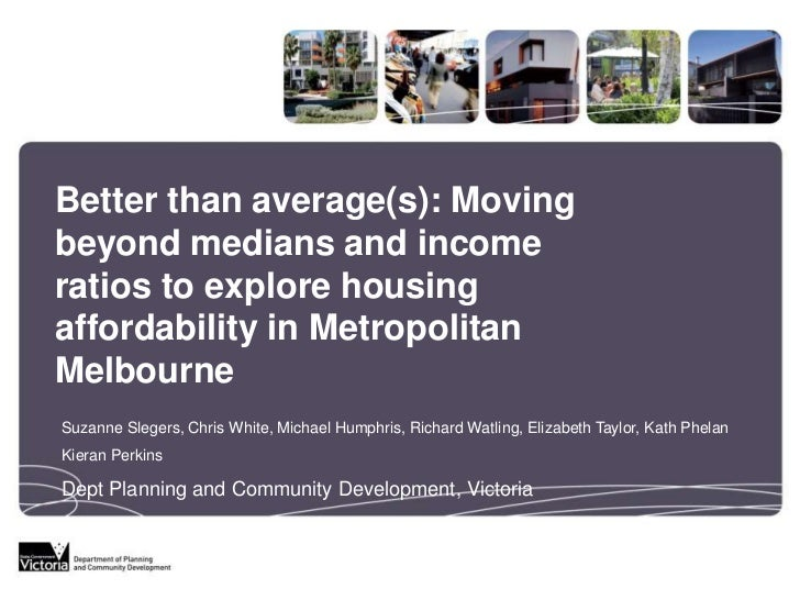 Better than average(s): Movingbeyond medians and incomeratios to explore housingaffordability in MetropolitanMelbourneSuza...