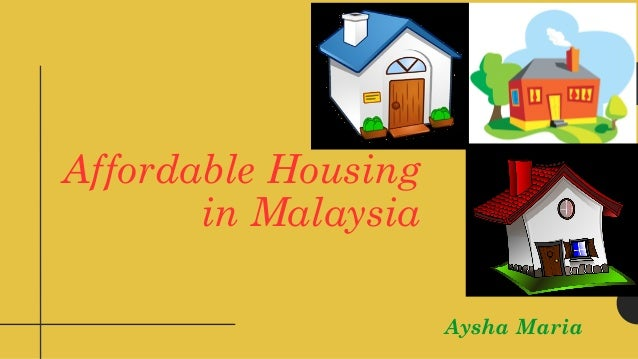 Affordable Housing in Malaysia Aysha Maria