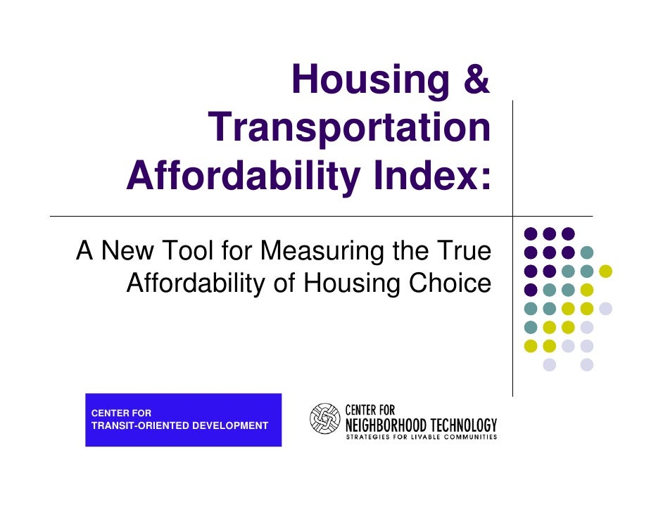 Housing &           Transportation       Affordability Index: A New Tool for Measuring the True    Affordability of Housin...