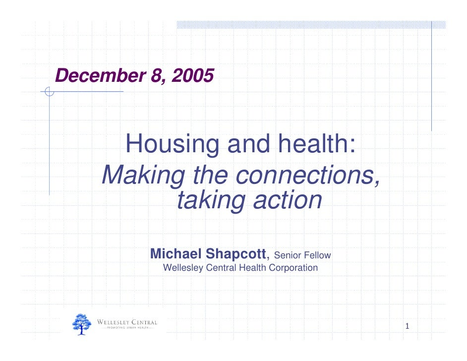 December 8, 2005        Housing and health:     Making the connections,          taking action          Michael Shapcott, ...