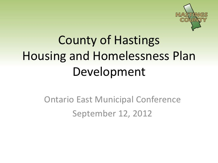 County of HastingsHousing and Homelessness Plan         Development   Ontario East Municipal Conference          September...