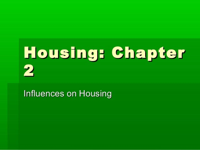 Housing: ChapterHousing: Chapter 22 Influences on HousingInfluences on Housing
