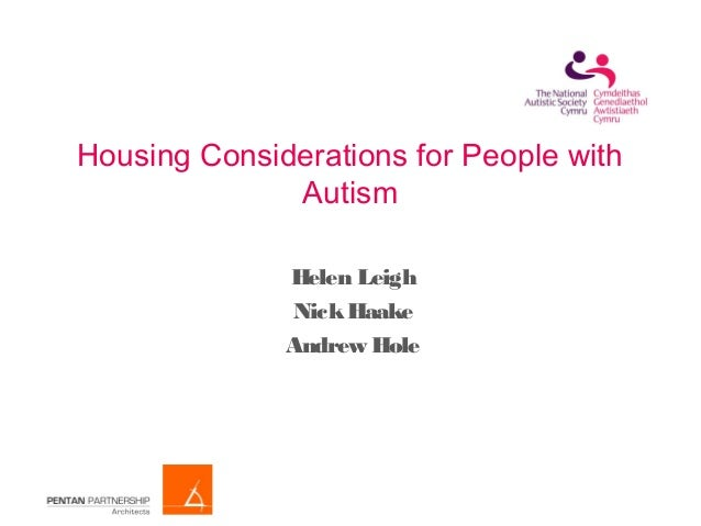 Housing Considerations for People with Autism Helen Leigh NickHaake Andrew Hole