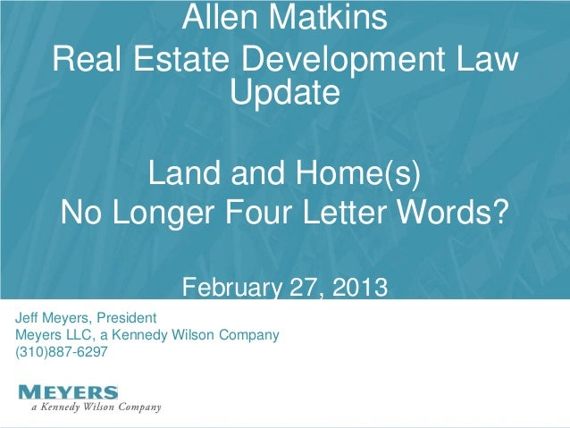 Allen Matkins    Real Estate Development Law               Update           Land and Home(s)      No Longer Four Letter Wo...