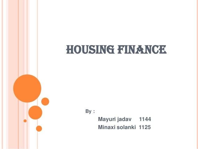 HOUSING FINANCE  By :         Mayuri jadav 1144         Minaxi solanki 1125
