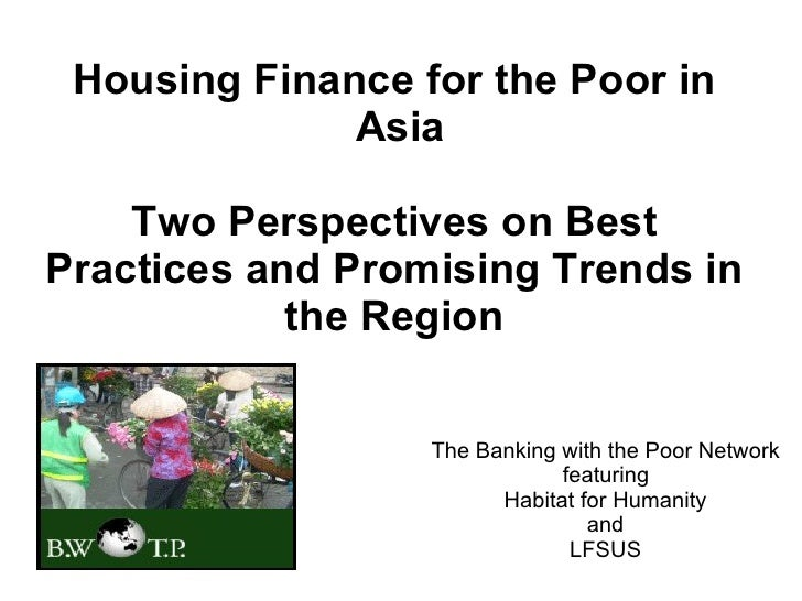 Housing Finance for the Poor in              Asia    Two Perspectives on BestPractices and Promising Trends in            ...