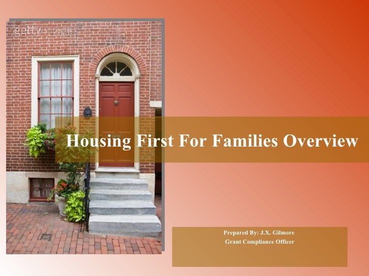 Housing First For Families Overview Prepared By: J.X. Gilmore  Grant Compliance Officer
