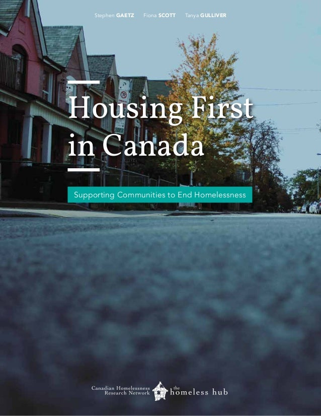 Stephen GAETZ  Fiona SCOTT  Tanya GULLIVER  Housing First in Canada Supporting Communities to End Homelessness