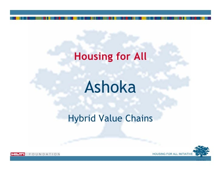 Housing for All      Ashoka Hybrid Value Chains                      HOUSING FOR ALL INITIATIVE