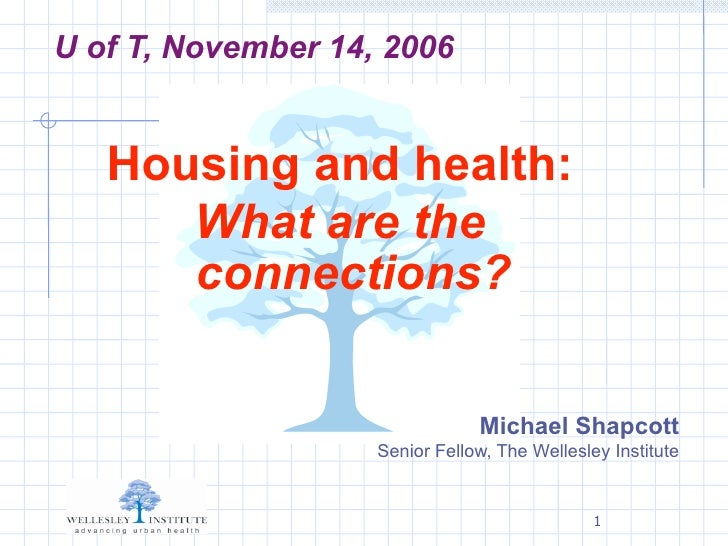 U of T, November 14, 2006      Housing and health:       What are the       connections?                                  ...