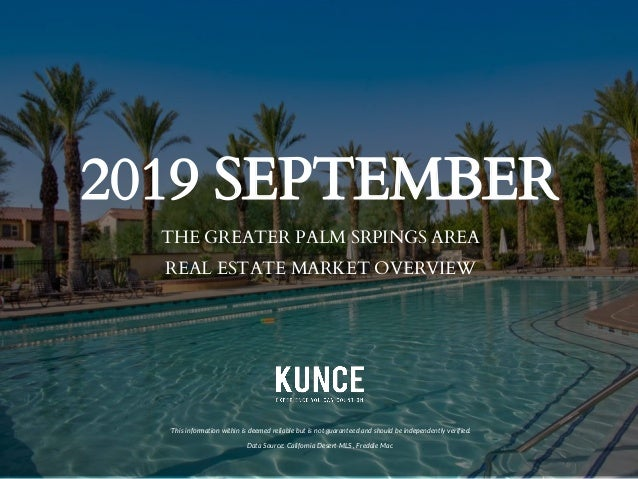 2019 SEPTEMBER THE GREATER PALM SRPINGS AREA REAL ESTATE MARKET OVERVIEW *This information within is deemed reliable but i...