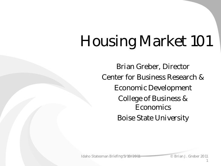 Housing Market 101                Brian Greber, Director            Center for Business Research &               Economic ...