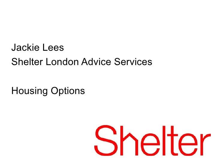 Jackie LeesShelter London Advice ServicesHousing Options