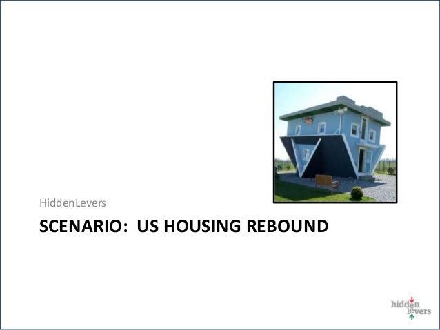 HiddenLevers SCENARIO: US HOUSING REBOUND