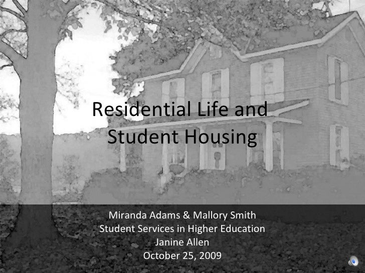 Residential Life and  Student Housing Miranda Adams & Mallory Smith Student Services in Higher Education Janine Allen Octo...