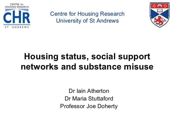 Centre for Housing Research        University of St Andrews Housing status, social supportnetworks and substance misuse   ...