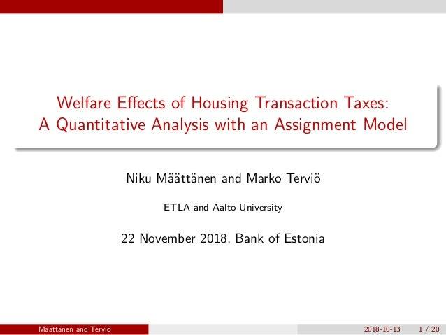 Welfare Effects of Housing Transaction Taxes: A Quantitative Analysis with an Assignment Model Niku M¨a¨att¨anen and Marko ...