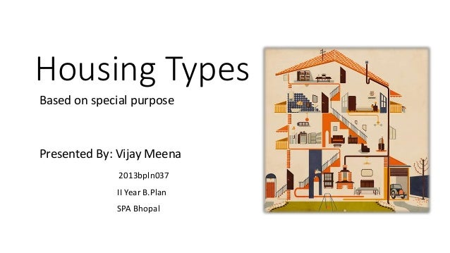 Housing Types Based on special purpose Presented By: Vijay Meena 2013bpln037 II Year B.Plan SPA Bhopal
