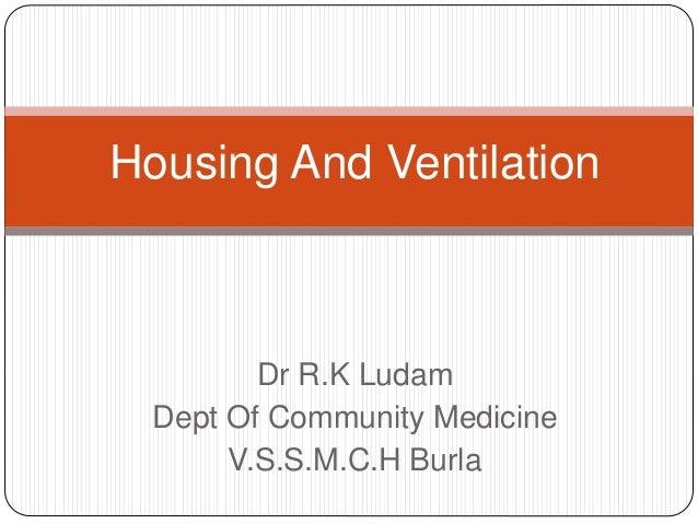 Dr R.K Ludam Dept Of Community Medicine V.S.S.M.C.H Burla Housing And Ventilation