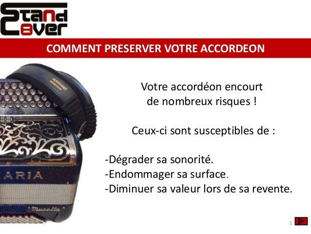 Votre accordéon encourt de nombreux risques ! Ceux-ci sont susceptibles de : -Dégrader sa sonorité. -Endommager sa surface...