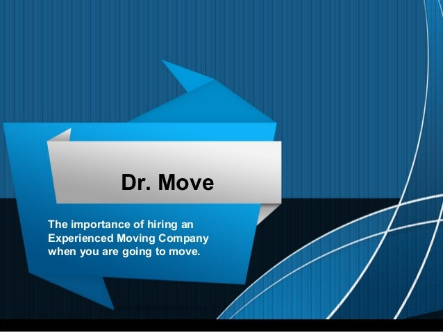 Dr. Move The importance of hiring an Experienced Moving Company when you are going to move.