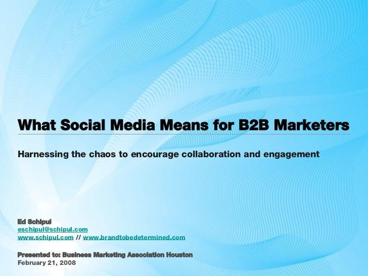 What Social Media Means for B2B Marketers  <ul><li>Ed Schipul </li></ul><ul><li>[email_address]   </li></ul><ul><li>www.sc...
