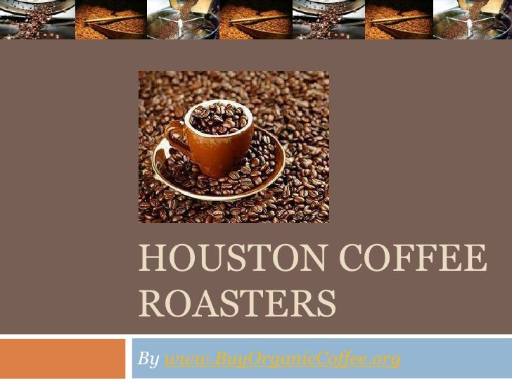 HOUSTON COFFEEROASTERSBy www.BuyOrganicCoffee.org