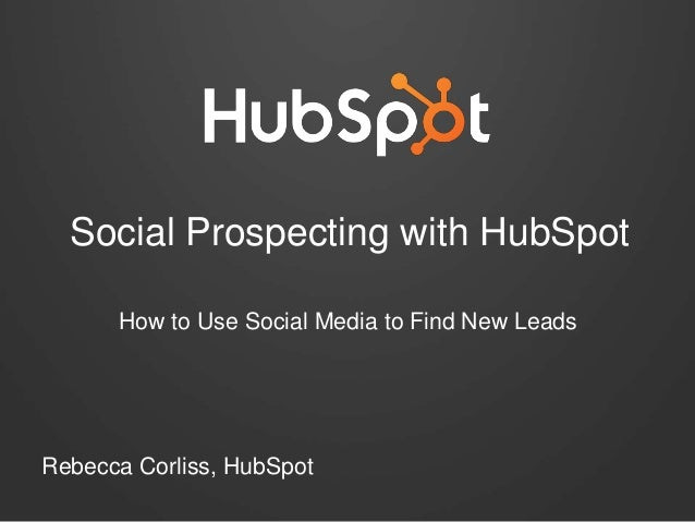 Social Prospecting with HubSpot How to Use Social Media to Find New Leads  Rebecca Corliss, HubSpot