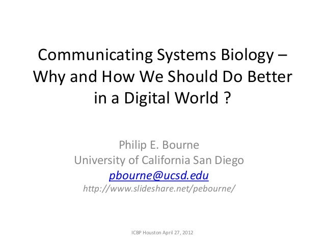 Communicating Systems Biology –Why and How We Should Do Better       in a Digital World ?             Philip E. Bourne    ...