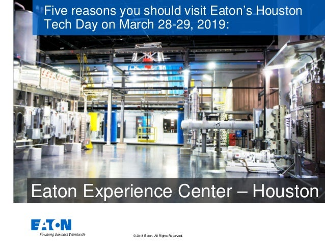 © 2018 Eaton. All Rights Reserved.. Five reasons you should visit Eaton's Houston Tech Day on March 28-29, 2019: Eaton Exp...