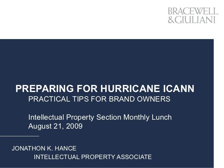 PREPARING FOR HURRICANE ICANN JONATHON K. HANCE INTELLECTUAL PROPERTY ASSOCIATE PRACTICAL TIPS FOR BRAND OWNERS Intellectu...