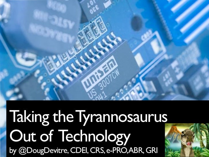 Taking the Tyrannosaurus Out of Technology by @DougDevitre, CDEI, CRS, e-PRO,ABR, GRI