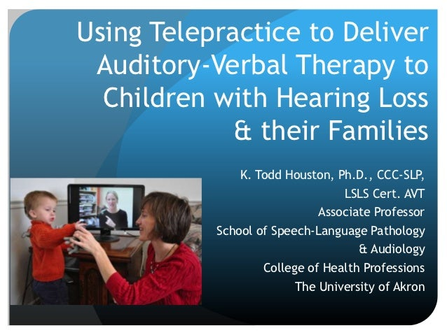 Using Telepractice to Deliver Auditory-Verbal Therapy to  Children with Hearing Loss             & their Families         ...