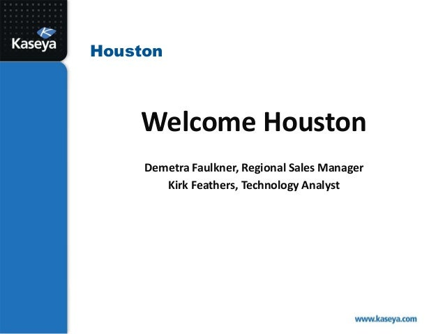 Houston    Welcome Houston     Demetra Faulkner, Regional Sales Manager        Kirk Feathers, Technology Analyst