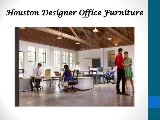 Houston designer office furniture Show home furniture hours